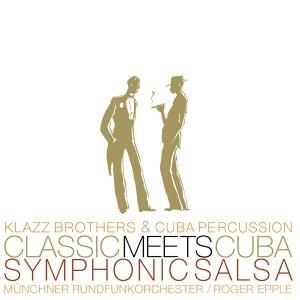 Album Classic meets Cuba - Symphonic Salsa, Münchner Rundfunkorchester & Klazz Brothers